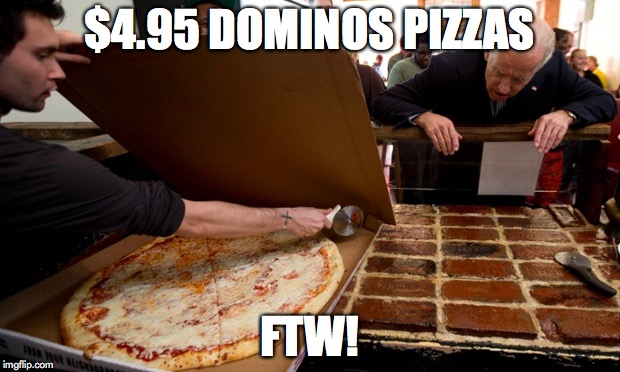 $4.95 DOMINOS PIZZAS FTW!