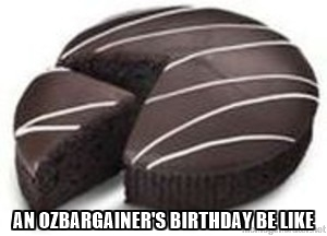 AN OZBARGAINER'S BIRTHDAY BE LIKE