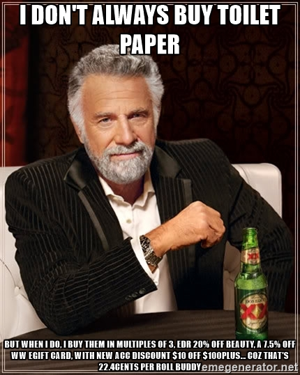 I DON'T ALWAYS BUY TOILET PAPER...