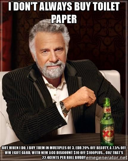 I DON'T ALWAYS BUY TOILET PAPER...