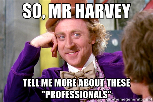 SO, MR HARVEY TELL ME MORE ABOUT THESE PROFESSIONALS